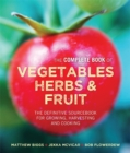 The Complete Book of Vegetables, Herbs & Fruit : The Definitive Sourcebook for Growing, Harvesting and Cooking - Book