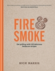 Fire & Smoke : Get Grilling with 120 Delicious Barbecue Recipes - Book
