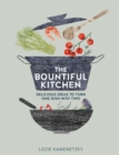 The Bountiful Kitchen : Delicious Ideas to Turn One Dish into Two - Book