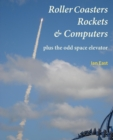 Roller Coasters, Rockets & Computers Plus the Odd Space Elevator - Book