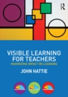 Visible Learning for Teachers : Maximizing Impact on Learning - eBook