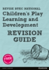 REVISE BTEC National Children's Play, Learning and Development Revision Guide - Book
