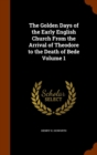 The Golden Days of the Early English Church from the Arrival of Theodore to the Death of Bede Volume 1 - Book