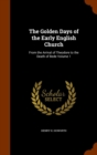 The Golden Days of the Early English Church : From the Arrival of Theodore to the Death of Bede Volume 1 - Book