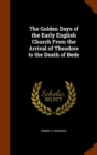 The Golden Days of the Early English Church from the Arrival of Theodore to the Death of Bede - Book