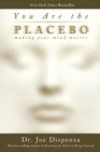 You Are the Placebo : Making Your Mind Matter - eBook