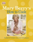 Mary Berry's How to Cook : Easy Recipes and Foolproof Techniques - Book
