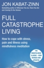 Full Catastrophe Living, Revised Edition : How to cope with stress, pain and illness using mindfulness meditation - eBook