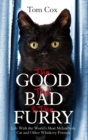 The Good, The Bad and The Furry : The Brand New Adventures of the World's Most Melancholy Cat and Other Whiskery Friends - eBook