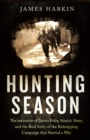 Hunting Season : The Execution of James Foley, Islamic State, and the Real Story of the Kidnapping Campaign that Started a War - eBook