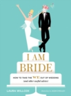 I am Bride : How to Take the We Out of Wedding, and Other Useful Advice - Book