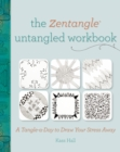 The Zentangle Untangled Workbook : A Tangle-a-Day to Draw Your Stress Away - eBook