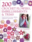 200 Crochet Flowers, Embellishments & Trims : Contemporary designs for embellishing all of your accessories - eBook