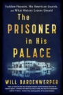 The Prisoner in His Palace : Saddam Hussein, His American Guards, and What History Leaves Unsaid - Book