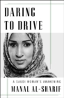 Daring to Drive : The Young Saudi Woman Who Stood Up to a Kingdom of Men - Book
