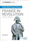 My Revision Notes: AQA AS/A-Level History: France in Revolution, 1774-1815 - Book