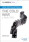 My Revision Notes: AQA AS/A-Level History: The Cold War, C1945-1991 - Book