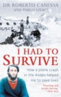 I Had to Survive : How a Plane Crash in the Andes Helped Me to Save Lives - Book