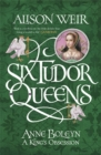 Six Tudor Queens: Anne Boleyn: A King's Obsession : Six Tudor Queens 2 - Book