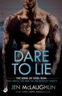 Dare To Lie: The Sons of Steel Row 3 (The stakes are dangerously high...and the passion is seriously intense) - eBook