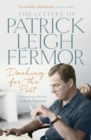 Dashing for the Post : The Letters of Patrick Leigh Fermor - Book