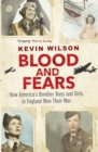 Blood and Fears : How America's Bomber Boys and Girls in England Won Their War - Book