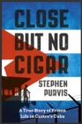 Close but No Cigar : A True Story of Prison Life in Castro's Cuba - Book