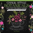 Chalk-Style Botanicals Deluxe Coloring Book : Color with All Types of Markers, Gel Pens & Colored Pencils - Book