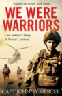 We Were Warriors : One Soldier's Story of Brutal Combat - Book