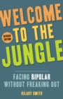Welcome to the Jungle : Facing Bipolar Without Freaking Out - Book