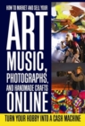 How to Market and Sell Your Art, Music, Photographs, & Handmade Crafts Online - eBook