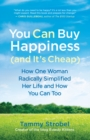 You Can Buy Happiness (and It's Cheap) : How One Woman Radically Simplified Her Life and How You Can Too - eBook