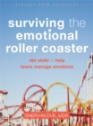 Surviving the Emotional Roller Coaster : DBT Skills to Help Teens Manage Emotions - Book