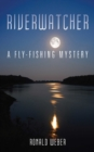 Riverwatcher : A Fly-Fishing Mystery - eBook