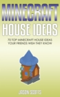 Minecraft House Ideas: 70 Top Minecraft House Ideas Your Friends Wish They Know - eBook