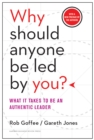 Why Should Anyone Be Led by You? With a New Preface by the Authors : What It Takes to Be an Authentic Leader - eBook