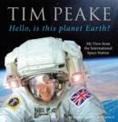 Hello, is This Planet Earth? : My View from the International Space Station (Official Tim Peake Book) - Book