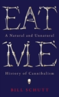 Eat Me : A Natural and Unnatural History of Cannibalism - Book