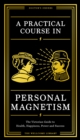 A Practical Course in Personal Magnetism : The Victorian Guide to Health, Happiness, Power and Success: Doctor's Orders from Wellcome Library - Book