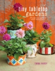 Tiny Tabletop Gardens : 35 Projects for Super-Small Spaces-Outdoors and in - Book