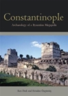 Constantinople : Archaeology of a Byzantine Megapolis - Book