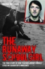 The Runaway Schoolgirl : This is the True Story of How Teacher Jeremy Forrest Stole My Daughter's Innocence - Book