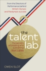 The Talent Lab : The Secret to Finding, Creating and Sustaining Success - Book