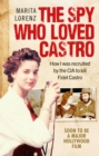 The Spy Who Loved Castro : How I Was Recruited by the CIA to Kill Fidel Castro - Book
