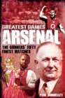 Arsenal Greatest Games : The Gunners' Fifty Finest Matches - Book