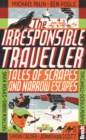 The Irresponsible Traveller : Tales of Scrapes and Narrow Escapes - Book