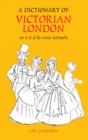 A Dictionary of Victorian London : An A-Z of the Great Metropolis - Book