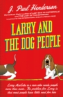 Larry and the Dog People : From the author of Last Bus to Coffeeville - eBook