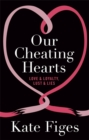 Our Cheating Hearts : Love and Loyalty, Lust and Lies - Book