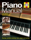Piano Manual : Buying, Problem-solving, Care, Repair and Tuning - Book